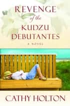 Revenge of the Kudzu Debutantes ebook by Cathy Holton