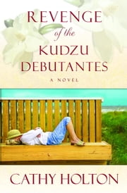 Revenge of the Kudzu Debutantes - A Novel ebook by Cathy Holton