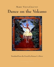 Dance on the Volcano ebook by Marie Vieux-Chauvet,Kaiama L Glover
