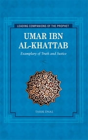 Umar Ibn Al-Khattab - Exemplary of Truth and Justice ebook by Tarik Unal