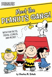 Meet the Peanuts Gang! - With Fun Facts, Trivia, Comics, and More! ebook by Charles  M. Schulz, Natalie Shaw