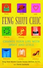 Feng Shui Chic - Change Your Life With Spirit and Style ebook by Carole Meltzer, David Andrusia
