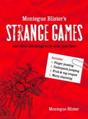 Montegue Blister's Strange Games: and other odd things to do with your time ebook by Montegue Blister,Alan Down
