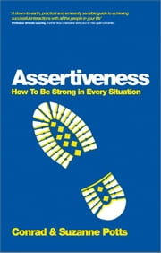Assertiveness - How To Be Strong In Every Situation eBook by Conrad Potts, Suzanne Potts