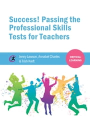 Success! Passing the Professional Skills Tests for Teachers ebook by Jenny Lawson,Annabel Charles,Trish Kreft