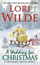 A Wedding for Christmas - A Twilight, Texas Novel ebook by Lori Wilde
