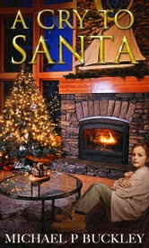 A CRY TO SANTA - christmas stories ebook by Michael P Buckley