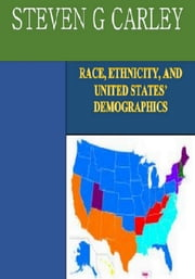 Race, Ethnicity, and United States' Demographics ebook by Steven Carley