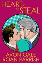 Heart of the Steal - Heart of the Steal ebook by Roan Parrish, Avon Gale
