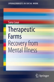 Therapeutic Farms - Recovery from Mental Illness ebook by Sana Loue