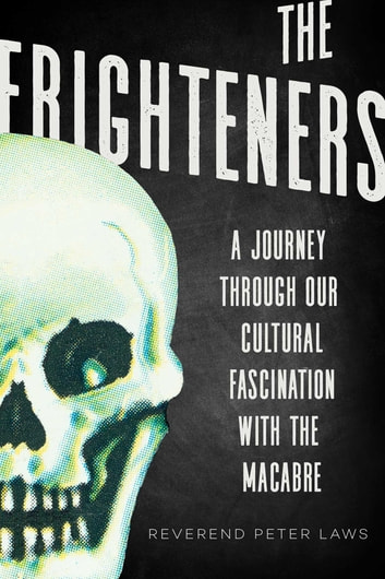 The Frighteners - A Celebration of our Fascination with the Macabre ebook by Peter Laws