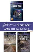 Harlequin Love Inspired Suspense April 2016 - Box Set 2 of 2 - Mirror Image\Code of Silence\Picture Perfect Murder ebook by Laura Scott, Heather Woodhaven, Rachel Dylan