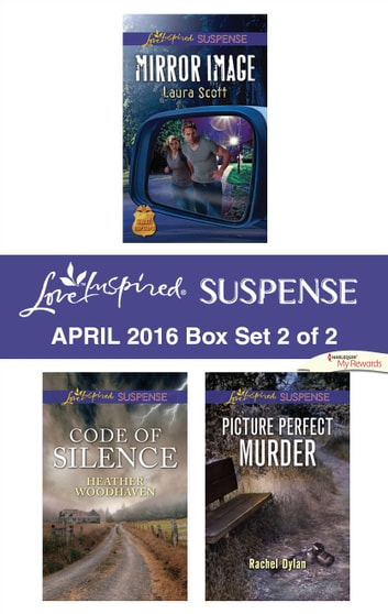 Harlequin Love Inspired Suspense April 2016 - Box Set 2 of 2 - Mirror Image\Code of Silence\Picture Perfect Murder ebook by Laura Scott,Heather Woodhaven,Rachel Dylan