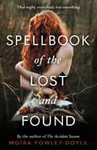 Spellbook of the Lost and Found ebook by Moira Fowley-Doyle