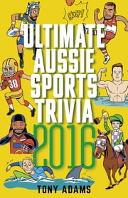 Ultimate Aussie Sports Trivia 2016 ebook by Tony Adams
