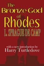 The Bronze God of Rhodes ebook by L. Sprague de Camp