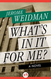 What's in It for Me? - A Novel ebook by Jerome Weidman,Alistair Cooke
