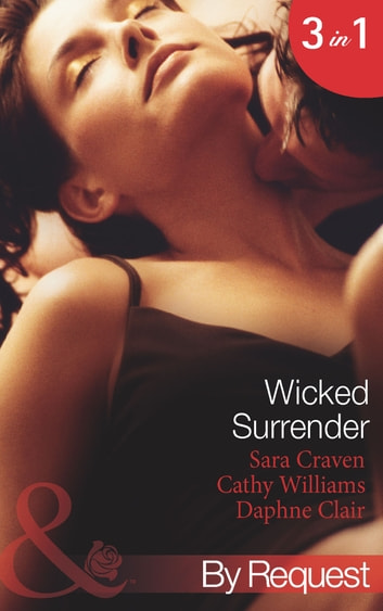 Wicked Surrender: Ruthless Awakening / The Multi-Millionaire's Virgin Mistress / The Timber Baron's Virgin Bride (Mills & Boon By Request) eBook by Sara Craven,Cathy Williams,Daphne Clair