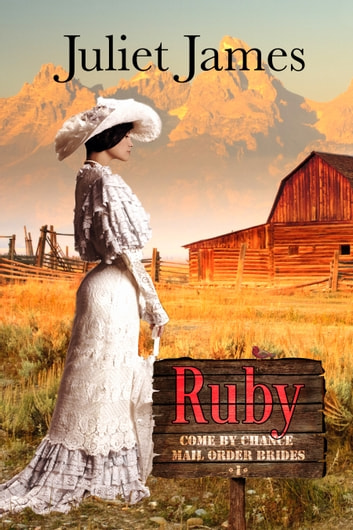 Mail Order Bride: Ruby - Sweet Montana Western Bride Romance ebook by Juliet James