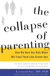 The Collapse of Parenting - How We Hurt Our Kids When We Treat Them Like Grown-Ups ebook by Leonard Sax