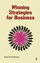 Winning Strategies for Business ebook by Rajat K Baisya