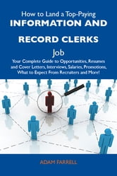 How to Land a Top-Paying Information and record clerks Job: Your Complete Guide to Opportunities, Resumes and Cover Letters, Interviews, Salaries, Promotions, What to Expect From Recruiters and More ebook by Farrell Adam