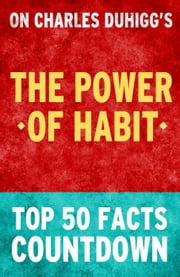 The Power of Habit - Top 50 Facts Countdown ebook by TOP 50 FACTS
