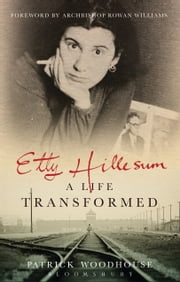 Etty Hillesum: A Life Transformed ebook by (The Revd Canon) Patrick Woodhouse