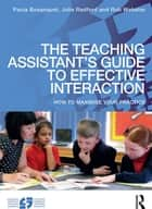 The Teaching Assistant's Guide to Effective Interaction ebook by Paula Bosanquet,Julie Radford,Rob Webster