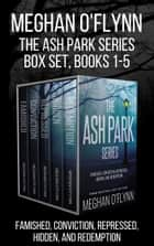 The Ash Park Series (Books 1-5) - Famished, Conviction, Repressed, Hidden, and Redemption ebook by Meghan O'Flynn