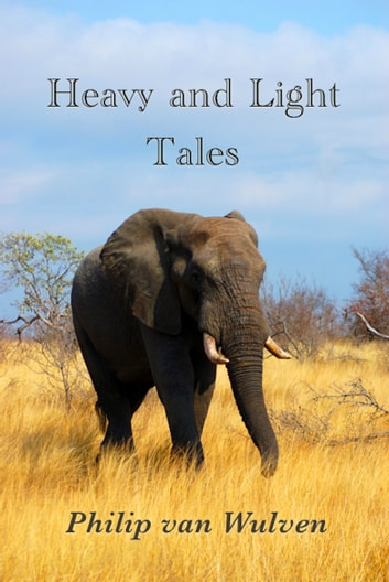 Heavy and Light Tales - 2012 Edition ebook by Philip van Wulven