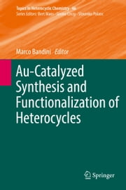 Au-Catalyzed Synthesis and Functionalization of Heterocycles ebook by Marco Bandini