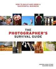 The Photographer's Survival Guide ebook by Amanda Sosa Stone,Suzanne Sease