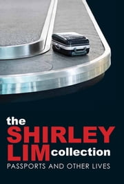 The Shirley Lim Collection - Four decades of stirring stories by one of the foremost figures in Asian literature ebook by Shirley Lim