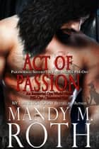 Act of Passion - Paranormal Security and Intelligence an Immortal Ops World Novel ebook by