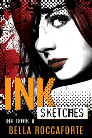 INK: Sketches - Book 0 ebook by Bella Roccaforte