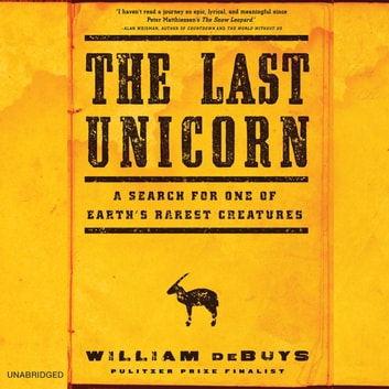 The Last Unicorn - A Search for One of Earth's Rarest Creatures audiobook by William deBuys