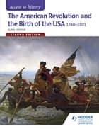 Access to History: The American Revolution and the Birth of the USA 1740-1801 Second Edition eBook by Alan Farmer