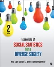 Essentials of Social Statistics for a Diverse Society ebook by Dr. Anna Leon-Guerrero,Dr. Chava Frankfort-Nachmias