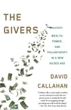 The Givers - Wealth, Power, and Philanthropy in a New Gilded Age ebook by David Callahan