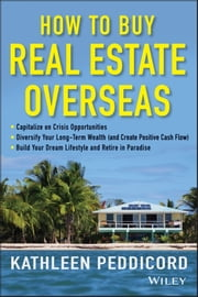 How to Buy Real Estate Overseas ebook by Kathleen Peddicord