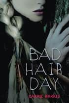 Bad Hair Day ebook by Carrie Harris