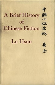 A Brief History of Chinese Fiction ebook by Lu Hsun