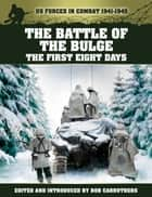 The Battle of The Bulge: The First Eight Days ebook by Bob Carruthers