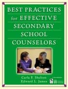 Best Practices for Effective Secondary School Counselors ebook by Dr. Carla F. Shelton,Dr. Edward L. James