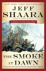 The Smoke at Dawn - A Novel of the Civil War ebook by Jeff Shaara