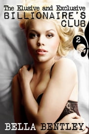 The Elusive and Exclusive Billionaire's Club - 2 ebook by Bella Bentley