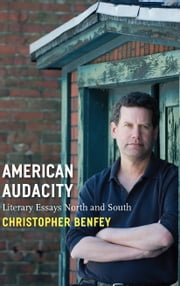American Audacity - Literary Essays North and South ebook by Christopher Benfey