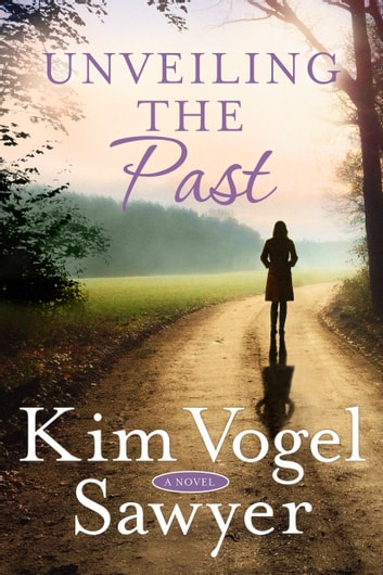 Unveiling the Past - A Novel eBook by Kim Vogel Sawyer