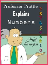 Professor Prattle Explains Numbers ebook by Ned Tarrington